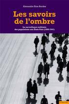 Couverture du livre « Les savoirs de l'ombre ; la surveillance militaire des populations aux Etats-Unis (1900-1941) » de Alexandre Rios-Bordes aux éditions Ehess