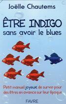 Couverture du livre « Être indigo sans avoir le blues » de Joelle Chautems aux éditions Favre