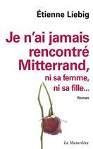 Couverture du livre « Je n'ai jamais rencontré Mitterrand... » de Etienne Liebig aux éditions La Musardine
