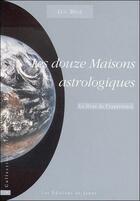Couverture du livre « Les douze maisons astrologiques ; la fleur de l'expérience » de Luc Bige aux éditions Janus