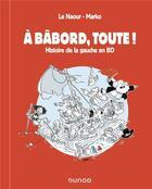 Couverture du livre « À babord, toute ! histoire de la gauche en BD » de Marko et Jean-Yves Le Naour aux éditions Dunod