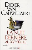 Couverture du livre « La nuit dernière au XVe siècle » de Didier Van Cauwelaert aux éditions Albin Michel