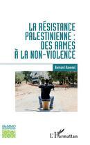 Couverture du livre « La résistance palestinienne : des armes à la non-violence » de Bernard Ravenel aux éditions L'harmattan