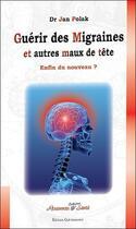 Couverture du livre « Guérir des migraines et autres maux de tête ; enfin du nouveau ? » de Jan Polak aux éditions Quintessence