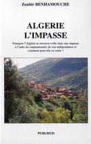 Couverture du livre « Algerie l'impasse. pourquoi l'algerie se retrouve dans une impasse a l'aube » de Z. Benhamouche aux éditions Publisud
