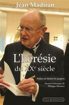 Couverture du livre « L'hérésie du XXe siècle » de Jean Madiran aux éditions Via Romana