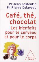 Couverture du livre « Café, thé, chocolat ; les bienfaits pour le cerveau et pour le corps » de Jean Costentin et Pierre Delaveau aux éditions Odile Jacob