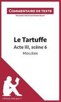 Couverture du livre « Le Tartuffe De Moliere Acte Iii Scene 6 » de Riguet M aux éditions Lepetitlitteraire.fr