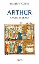 Couverture du livre « Arthur ; l'ours et le roi » de Philippe Walter aux éditions Imago