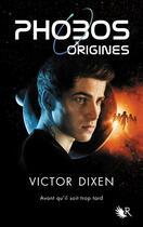Couverture du livre « Phobos ; origines ; avant qu'il soit trop tard » de Victor Dixen aux éditions R-jeunes Adultes