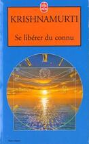 Couverture du livre « Se liberer du connu » de Jiddu Krishnamurti aux éditions Lgf