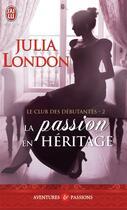 Couverture du livre « Le club des débutantes t.2 ; la passion en héritage » de Julia London aux éditions J'ai Lu