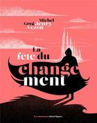 Couverture du livre « La fête du changement » de Michel Jeury et Greg Vezon aux éditions Moutons Electriques