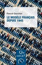 Couverture du livre « Le modèle francais depuis 1945 » de Pascal Gauchon aux éditions Que Sais-je ?