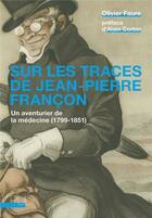 Couverture du livre « Sur les traces de Jean-Pierre Françon ; un aventurier de la médecine (1799-1851) » de Olivier Faure aux éditions Pu De Lyon