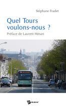 Couverture du livre « Quel Tours voulons-nous ? » de Stephane Fradet aux éditions Publibook