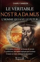 Couverture du livre « Le véritable Nostradamus ; l'homme qui a vu le futur » de Charly Samson aux éditions Trajectoire