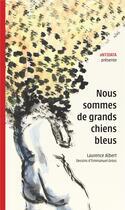 Couverture du livre « Nous sommes de grands chiens bleus » de Laurence Albert et Emmanuel Gross aux éditions Antidata