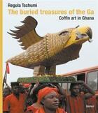 Couverture du livre « The Buried Treasures Of The Ga Coffin Art In Ghana /Anglais » de Regula Tschumi aux éditions Benteli