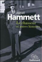 Couverture du livre « Le chasseur et autres histoires » de Dashiell Hammett aux éditions Gallimard