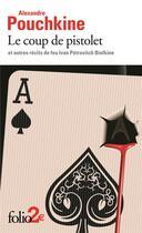 Couverture du livre « Le coup de pistolet et autres récits de feu Ivan Pétrovitch Bielkine » de Alexandre Pouchkine aux éditions Gallimard