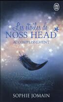 Couverture du livre « Les étoiles de Noss Head t.3 ; accomplissement » de Sophie Jomain aux éditions J'ai Lu