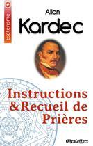 Couverture du livre « Instructions et recueil de prières » de Allan Kardec aux éditions Ultraletters Publishing