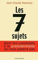 Couverture du livre « Les sept sujets dont les candidats à la présidentielle ne vous parlent pas » de Jean-Claude Martinez aux éditions France-empire