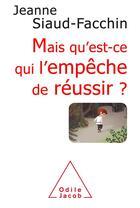 Couverture du livre « Qu'est ce qui l'empêche de réussir ? » de Jeanne Siaud-Facchin aux éditions Odile Jacob