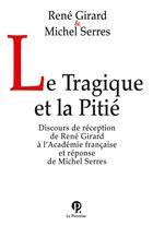 Couverture du livre « Le tragique et la pitié » de Michel Serres et Rene Girard aux éditions Le Pommier