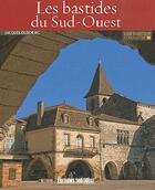 Couverture du livre « Les bastides du Sud-Ouest » de Jacques Dubourg aux éditions Sud Ouest Editions