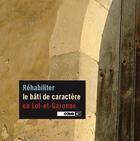 Couverture du livre « Réhabiliter le bâti de caractère en Lot et Garonne » de D'Urbanisme Et D'Environnement De Lot Et Garonne Conseil D'Architecture aux éditions Fragile