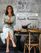 Couverture du livre « Ma cuisine avec 4 ingrédients » de Pascale Naessens aux éditions Editions Racine