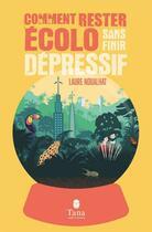Couverture du livre « Comment rester écolo sans finir dépressif » de Laure Noualhat et Eric Blanchet aux éditions Tana