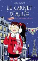 Couverture du livre « Le carnet d'Allie t.7 ; vacances à Paris » de Meg Cabot et Veronique Minder aux éditions Hachette Romans