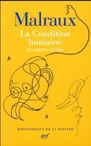 Couverture du livre « La condition humaine et autres écrits » de Andre Malraux aux éditions Gallimard