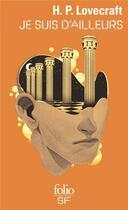 Couverture du livre « Je suis d'ailleurs » de Howard Phillips Lovecraft aux éditions Gallimard