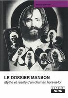 Couverture du livre « Le dossier Manson ; mythe et réalité d'un chaman hors-la-loi » de Nicolas Schreck aux éditions Camion Blanc