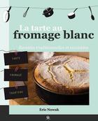 Couverture du livre « La tarte au fromage blanc » de Eric Nowak aux éditions Communication Presse Edition