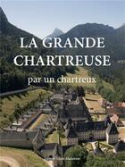 Couverture du livre « La grande chartreuse ; par un Chartreux » de Un Chartreux aux éditions Sainte Madeleine