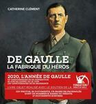 Couverture du livre « De Gaulle, la fabrique du héros » de Catherine Clement aux éditions Tohu-bohu