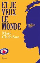 Couverture du livre « Et je veux le monde » de Marc Cheb Sun aux éditions Lattes