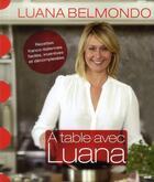 Couverture du livre « A table avec Luana » de Luana Belmondo aux éditions Cherche Midi