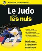 Couverture du livre « Le judo pour les nuls » de Stephane Martinez et Julie Decosse et Fred Lecanu et Raphael Brosse et Pascal Jehano aux éditions First