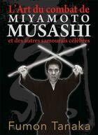 Couverture du livre « L'art du combat de Miyammoto Musashi et des autres samouraïs célèbres » de Fumon Tanaka aux éditions Budo