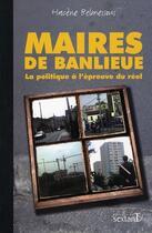Couverture du livre « Maires de banlieue ; chroniques d'un désenchantement » de Hacene Belmessous aux éditions Sextant