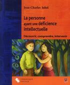 Couverture du livre « La personne ayant une déficience intellectuelle ; découvrir, comprendre, intervenir (2e édition) » de Jean-Charles Juhel aux éditions Chronique Sociale