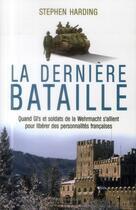 Couverture du livre « La dernière bataille ; quand GI's et soldats de la Wehrmacht s'allient pour libérer des personnalités françaises » de Stephen Harding aux éditions Ixelles