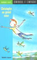 Couverture du livre « Christophe Au Grand Coeur » de Nathalie Loignon aux éditions Heritage - Dominique Et Compagnie
