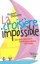 Couverture du livre « La croisiere impossible ; un des derniers contrebandiers raconte » de Robert Delanne aux éditions Lezard